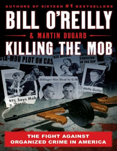 Killing the Mob: The Fight Against Organized Crime in America by Bill O