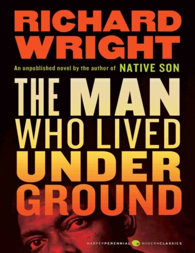 The Man Who Lived Underground: A Novel by Richard Wright
