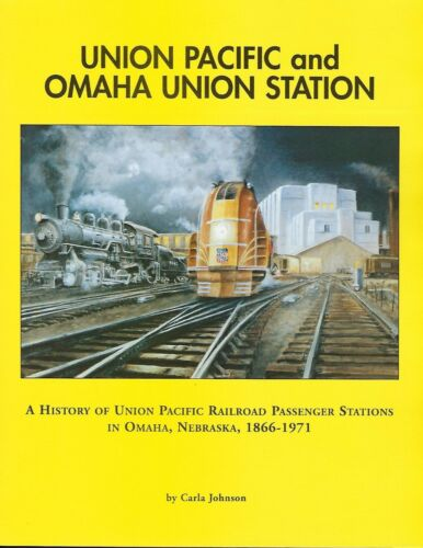 Union Pacific and OMAHA UNION STATION - (NEW BOOK)