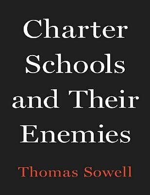 Charter Schools and Their Enemies 2020 by Thomas Sowell
