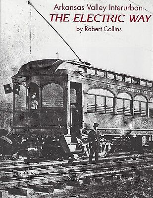 ARKANSAS VALLEY Interurban - The Electric Way -- (NEW BOOK)