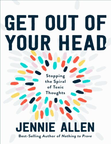 Get Out of Your Head: Stopping the Spiral of Toxic Thoughts by Jennie Allen