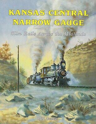 KANSAS CENTRAL NARROW GAUGE Slim Rails Across the Midlands -- (NEW BOOK)