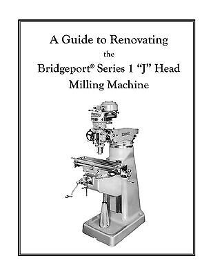 """A Guide to Renovating the Bridgeport Series 1 """"J"""" Head"""" Milling Machine"""