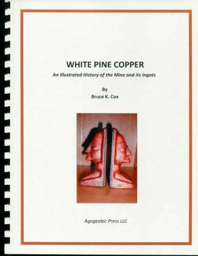 White Pine Copper, Illustrated History of the Mine and Its Ingots 77pp Combbound