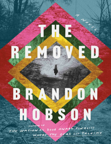The Removed: A Novel 2021 by Brandon Hobson