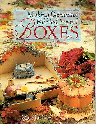 Decorative Fabric Boxes (Making Decorative Fabric-Covered Boxes-pb-Mary Jo Hiney, 1996-First)