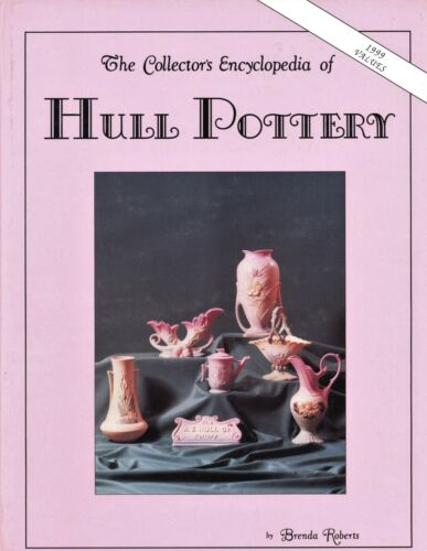 Hull Pottery - Types Patterns Marks Values / Illustrated Book