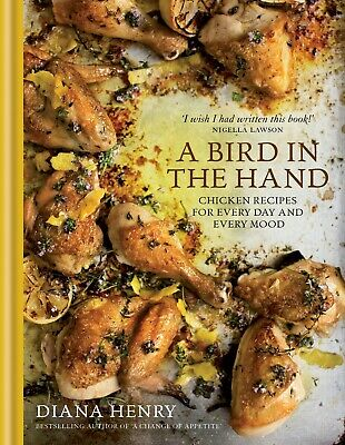 A Bird in the Hand: Chicken recipes for every day and every mood - 9781845338961