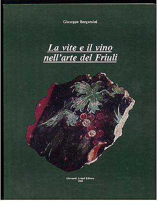 BERGAMINI GIUSEPPE LA VITE E IL VINO NELL'ARTE DEL FRIULI AVIANI 1983 I° EDIZ.