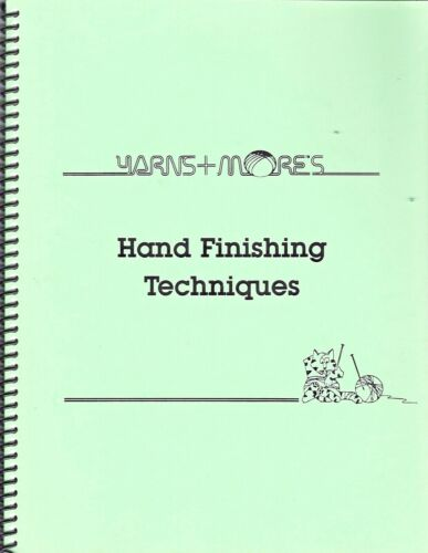 HAND FINISHING TECHNIQUES by Yarns+More **NEW** f/ Hand & Machine Knitters