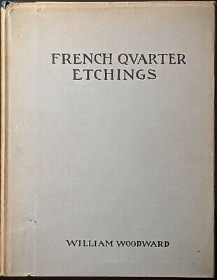 1938 1ST ED FRENCH QUARTER ETCHINGS WILLIAM WOODWARD NEW ORLEANS ARCHITECTURE