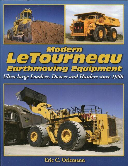 Modern LeTourneau Earthmoving Equipment: 1968-present by Eric C. Orlemann