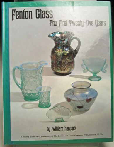 Fenton Glass First Twenty Five Years 1905-1930 Hardback Book By William Heacock