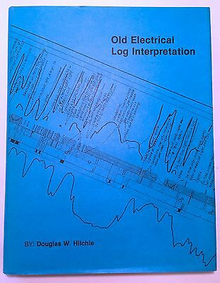 Old Pre-1958 Electrical Log Interpretation - Douglas W. Hilchie (1979 Hardcover)
