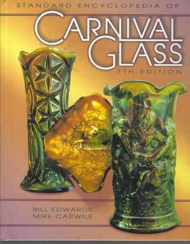 STANDARD ENCYCLOPEDIA OF CARNIVAL GLASS 7TH EDITION BILL EDWARDS & MIKE CARWILE