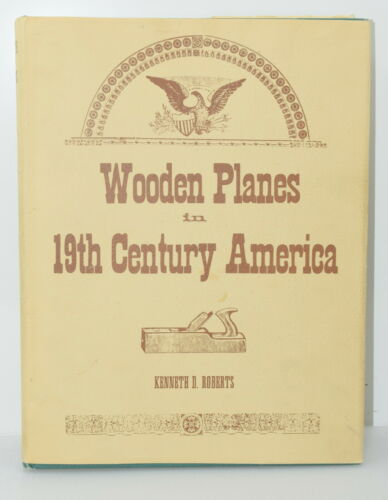Wooden Planes in 19th Century America by Kenneth D Roberts (HC, 1975) (INV I780)