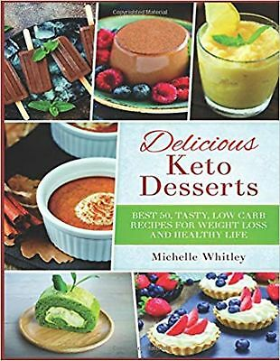 Delicious Keto Desserts: Best 50, Tasty, Low Carb Recipes for Weight... New