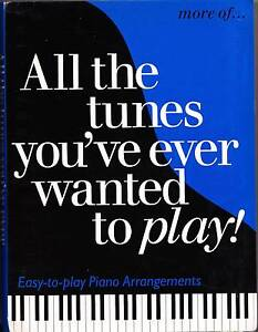 ALL THE TUNES YOU'VE EVER WANTED TO PLAY EASY PIANO GUITAR CHORDS Heidelberg West Banyule Area Preview
