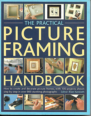 Practical Picture Framing Handbook by R. Kanduth, 100 projects step by step 256p Painting Projects Illustrated Step