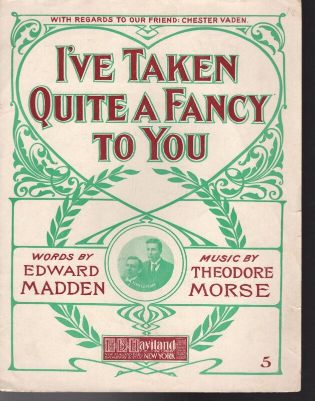 I'VE TAKEN QUITE A FANCY TO YOU Sheet Music  1908  FENTELLE & CARR