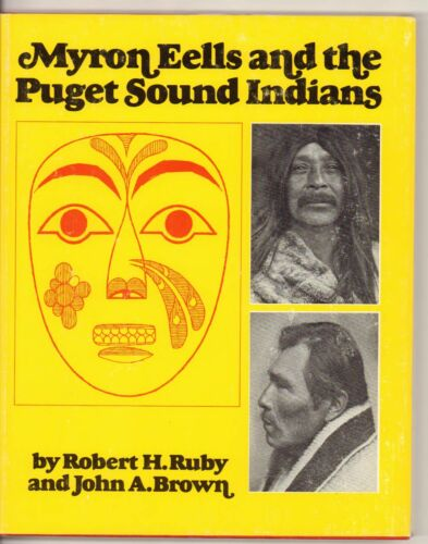 MYRON EELLS AND THE PUGET SOUND INDIANS By RUBY &  BROWN 1976 Hardcover 1st/ DJ