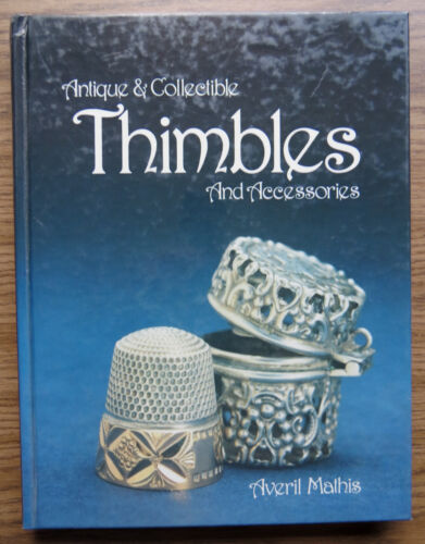 ANTIQUE & COLLECTABLE THIMBLES & ACCESSORIES - Averil Mathis 1986