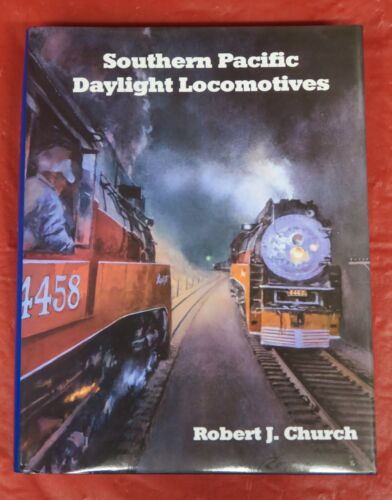 SOUTHERN PACIFIC DAYLIGHT LOCOMOTIVES BY ROBERT J. CHURCH