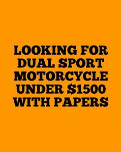 Looking for dual sport motorcycle under $1500