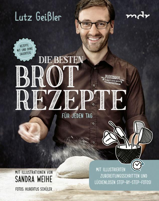 Die besten Brotrezepte für jeden Tag Lutz Geißler