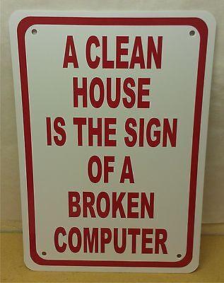 Clean House Broken Computer Novelty 7 X10  Sign Office Den Facebook Decor