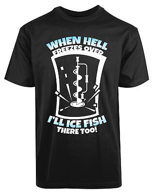 When Hell Freezes Over I'll Ice Fish There Too New Men's Shirt Flawless Graphic - Hell Freezes Ice