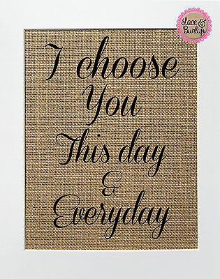 Burlap Signs (I Choose You This Day & Everyday / Burlap Print Sign UNFRAMED / Wedding)