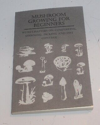 MUSHROOM GROWING FOR BEGINNERS - WITH CHAPTERS ON COMPOSTING, By Various  ()