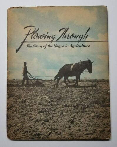 PLOWING THROUGH The Story of the Negro in Agriculture EW Hullinger 1940 1E/HC/DJ