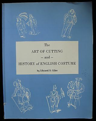 THE ART OF CUTTING AND HISTORY OF ENGLISH COSTUME, by Edward B. Giles 1987 Rare