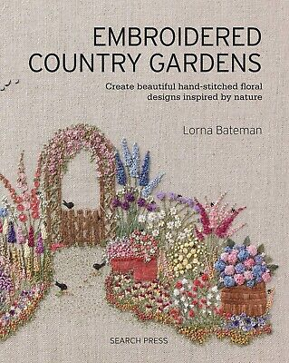 Embroidered Country Gardens: Create Beautiful Hand-Stitched Floral Designs Inspi Create Beautiful Designs