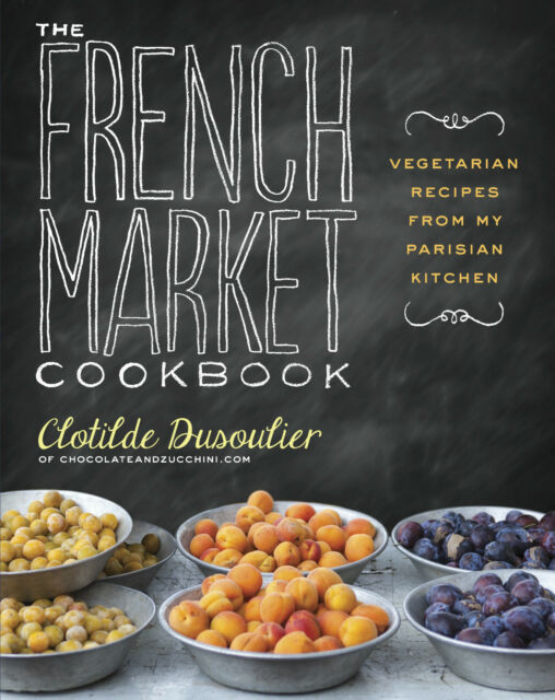THE FRENCH MARKET COOKBOOK: Vegetarian Recipes by Clotilde Dusoulier
