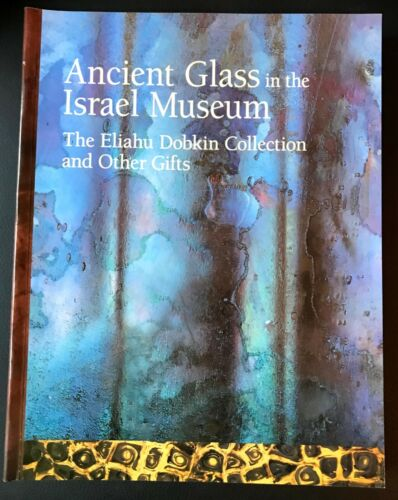 Ancient Glass in the Israel Museum: The Eliahu Dobkin Collection, Rare Book