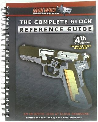 The Complete Glock Reference Guide, Revised 4th Edition, by Lone Wolf (The Complete Glock Reference Guide Revised 4th Edition)
