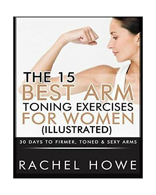 The 15 Best Arm Toning Exercises for Women [Illustrated]: 30 Days to Firmer,