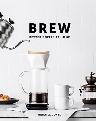 Brew Better Coffee at Home (2016) -Brand New SEALED Hardcover Java Coffee (Best Home Coffee Brand)