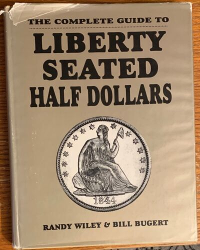 The Complete Guide to Liberty Seated Half Dollars by Wiley & Bugert 1993