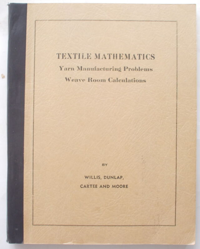 TEXTILE MATHEMATICS Willis YARN MANUFACTURING PROBLEMS WEAVE ROOM CALCULATIONS