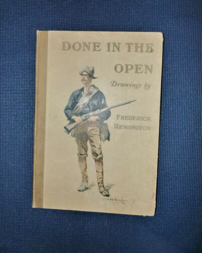 1902 DONE IN THE OPEN BY FREDERICK REMINGTON WITH  VERSE BY OWEN WISTER
