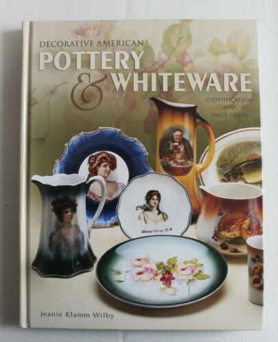 DECORATIVE AMERICAN POTTERY & WHITEWARE Identification & Price Guide BOOK Wilby