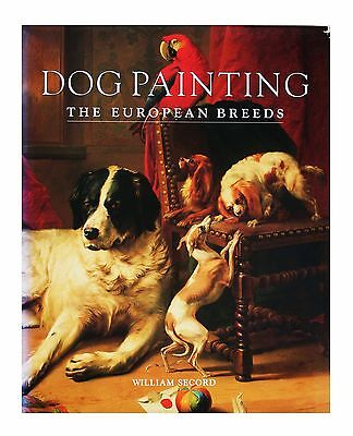 Dog Painting   The European Breeds By William Secord  2000  Hardcover