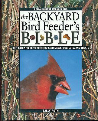 THE BACKYARD BIRD FEEDER'S BIBLE Feeders Seeds Projects (2000) Rodale Press HC