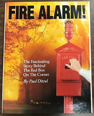 Fire Alarm! The Fascinating Story Behind the Red Box on the Corner by Paul -