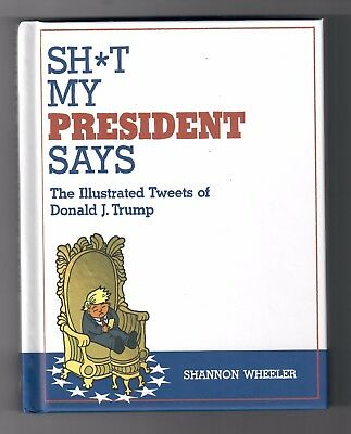 Sh T My President Says   Signed With Custom Sketch By Shannon Wheeler
